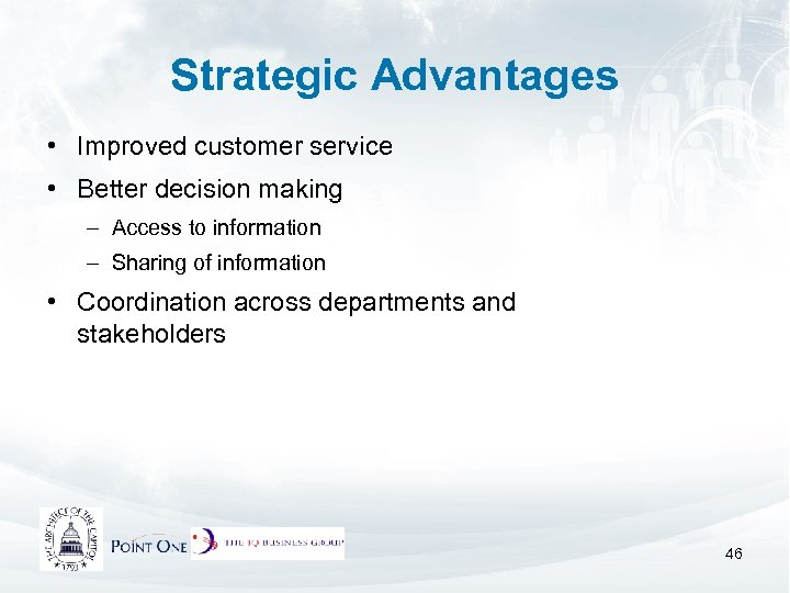 Strategic Advantages • Improved customer service • Better decision making – Access to information