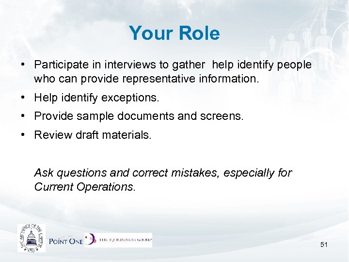 Your Role • Participate in interviews to gather help identify people who can provide