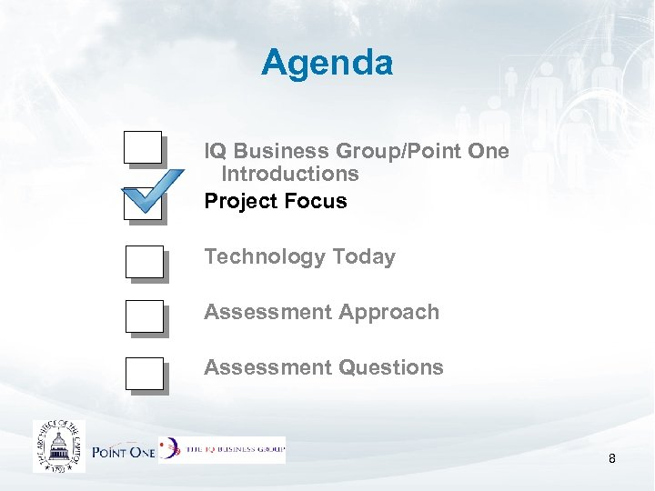 Agenda IQ Business Group/Point One Introductions Project Focus Technology Today Assessment Approach Assessment Questions