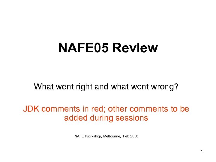 NAFE 05 Review What went right and what went wrong? JDK comments in red;