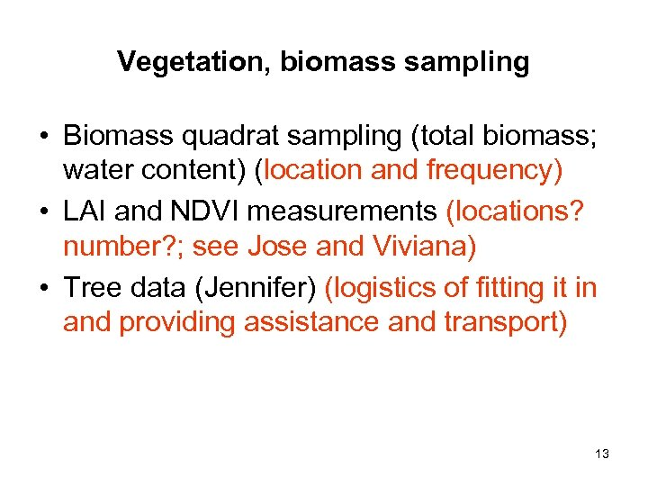 Vegetation, biomass sampling • Biomass quadrat sampling (total biomass; water content) (location and frequency)