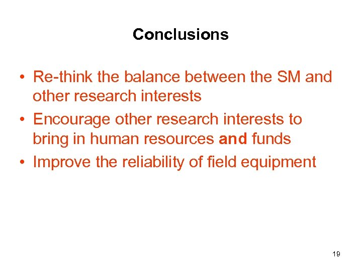 Conclusions • Re-think the balance between the SM and other research interests • Encourage