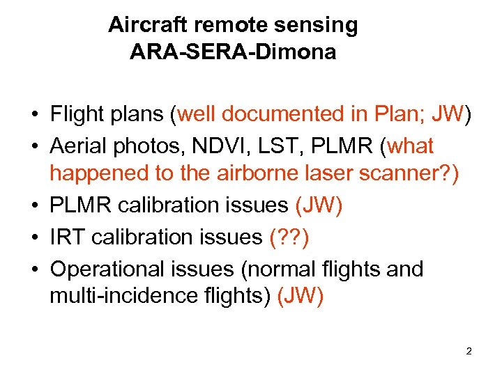 Aircraft remote sensing ARA-SERA-Dimona • Flight plans (well documented in Plan; JW) • Aerial