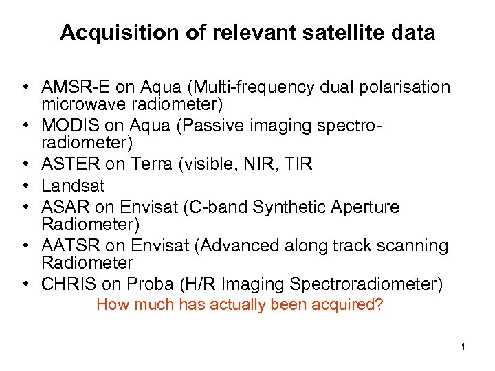Acquisition of relevant satellite data • AMSR-E on Aqua (Multi-frequency dual polarisation microwave radiometer)