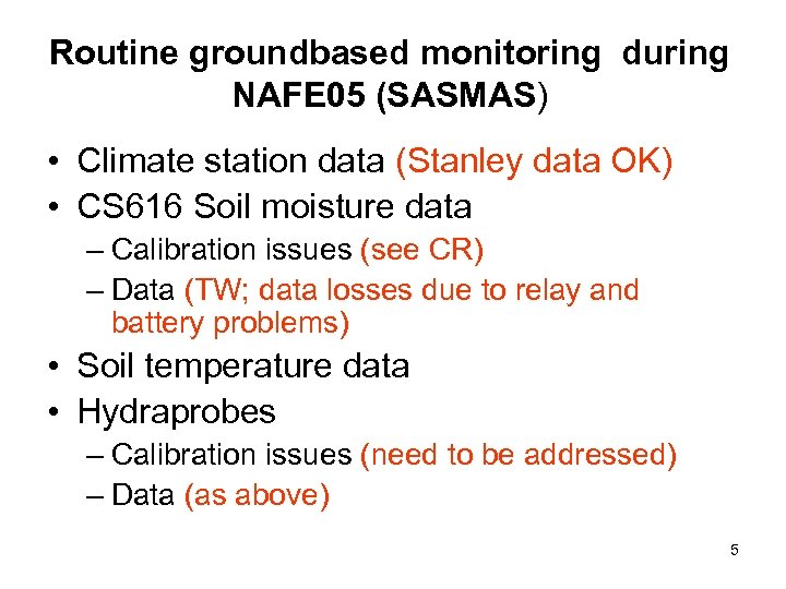 Routine groundbased monitoring during NAFE 05 (SASMAS) • Climate station data (Stanley data OK)