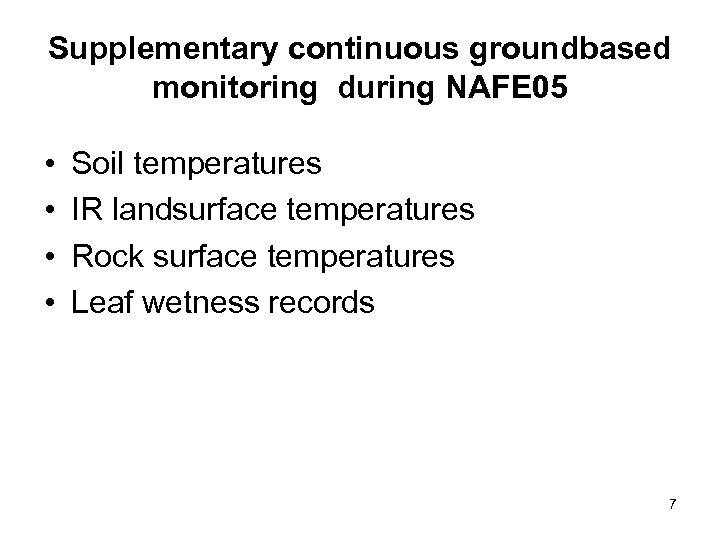 Supplementary continuous groundbased monitoring during NAFE 05 • • Soil temperatures IR landsurface temperatures