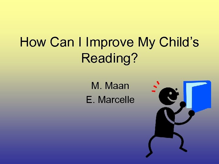 How Can I Improve My Child's Reading? M. Maan E. Marcelle