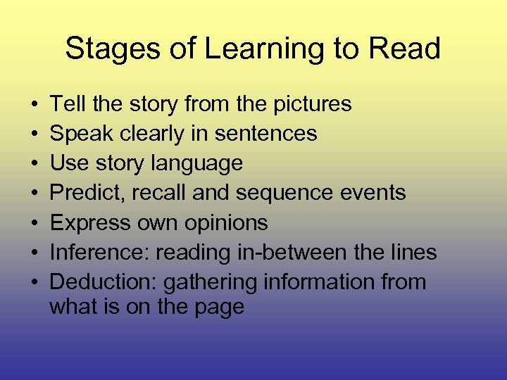 Stages of Learning to Read • • Tell the story from the pictures Speak