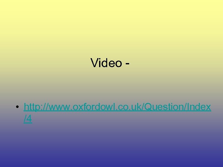 Video - • http: //www. oxfordowl. co. uk/Question/Index /4
