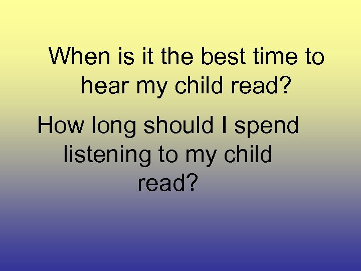 When is it the best time to hear my child read? How long should
