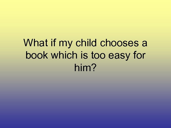 What if my child chooses a book which is too easy for him?