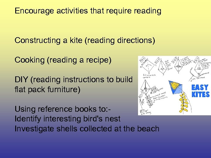 Encourage activities that require reading Constructing a kite (reading directions) Cooking (reading a recipe)