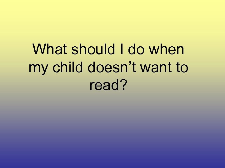 What should I do when my child doesn't want to read?