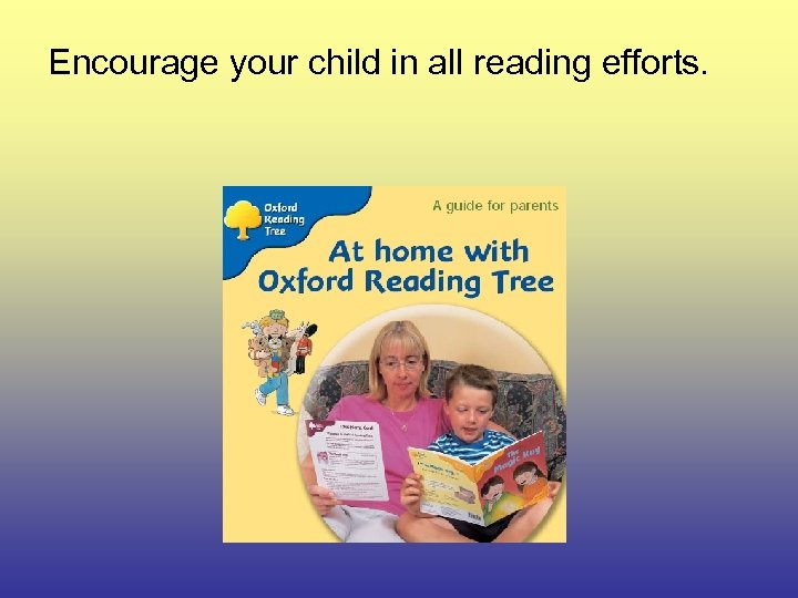 Encourage your child in all reading efforts.