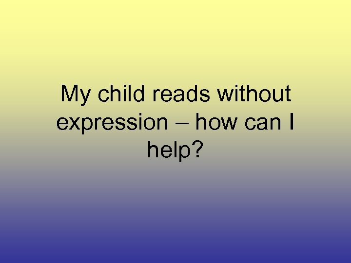 My child reads without expression – how can I help?