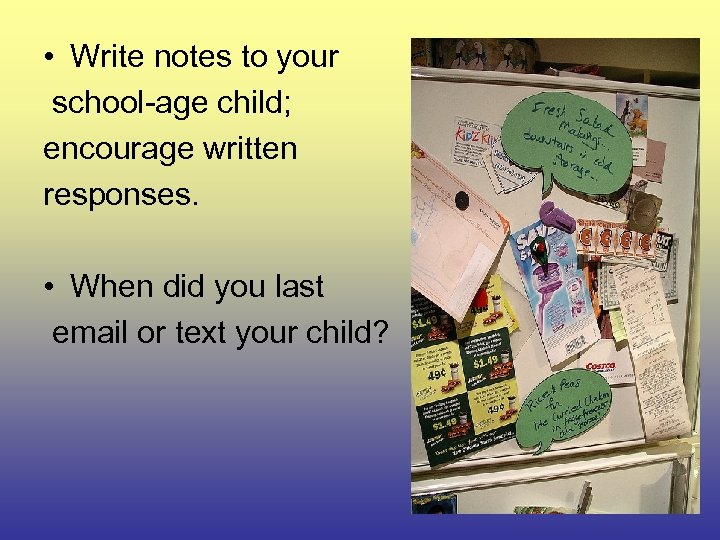 • Write notes to your school-age child; encourage written responses. • When did