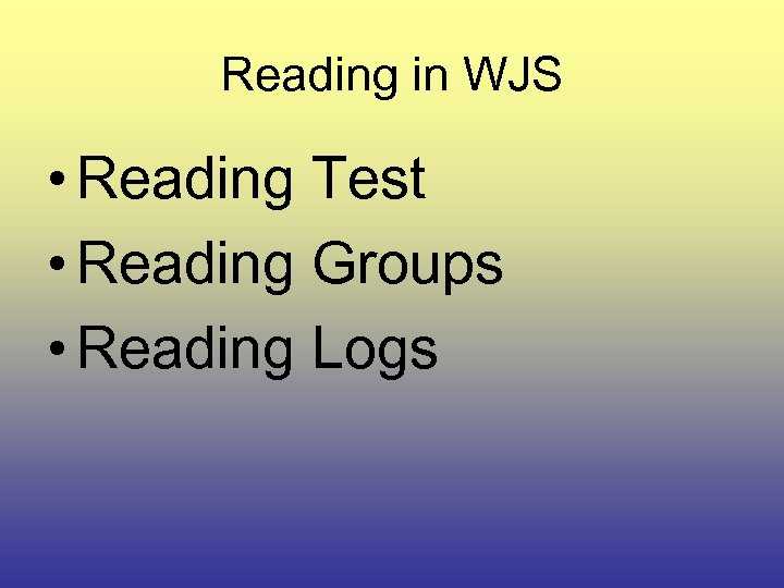 Reading in WJS • Reading Test • Reading Groups • Reading Logs