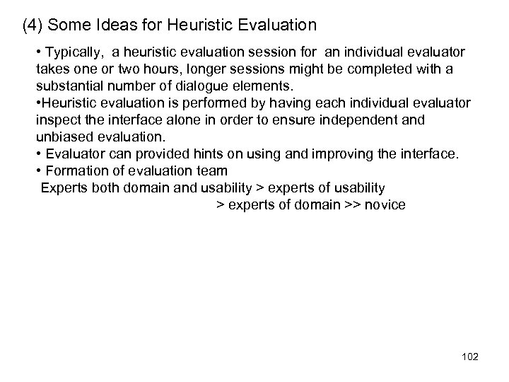 (4) Some Ideas for Heuristic Evaluation • Typically, a heuristic evaluation session for an