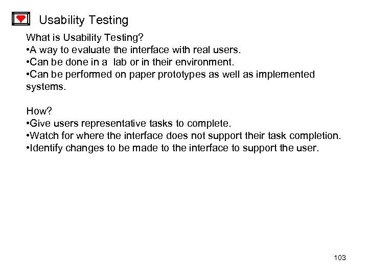 Usability Testing What is Usability Testing? • A way to evaluate the interface with