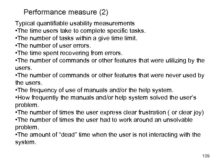 Performance measure (2) Typical quantifiable usability measurements • The time users take to complete