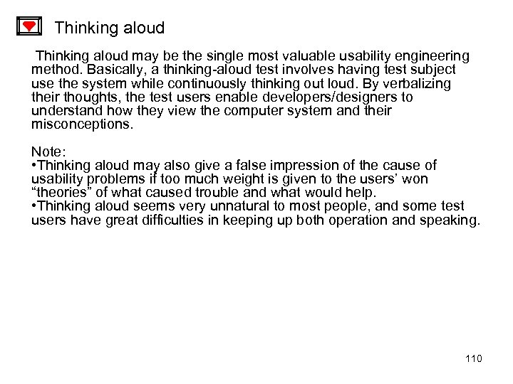 Thinking aloud may be the single most valuable usability engineering method. Basically, a thinking-aloud