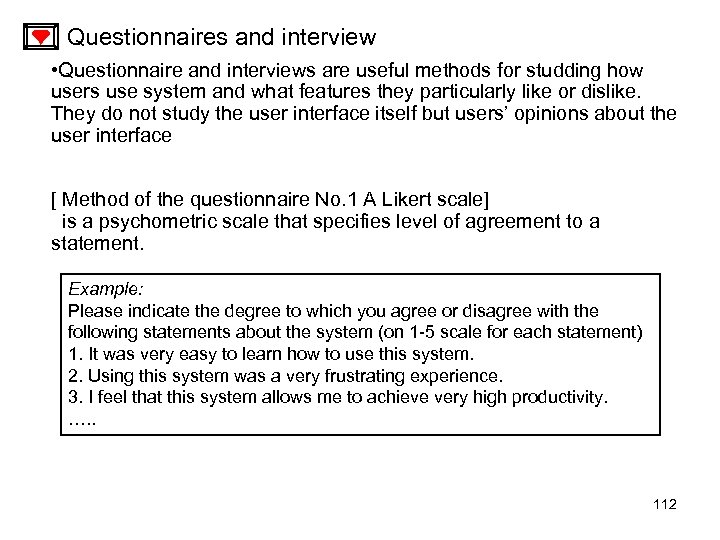 Questionnaires and interview • Questionnaire and interviews are useful methods for studding how users