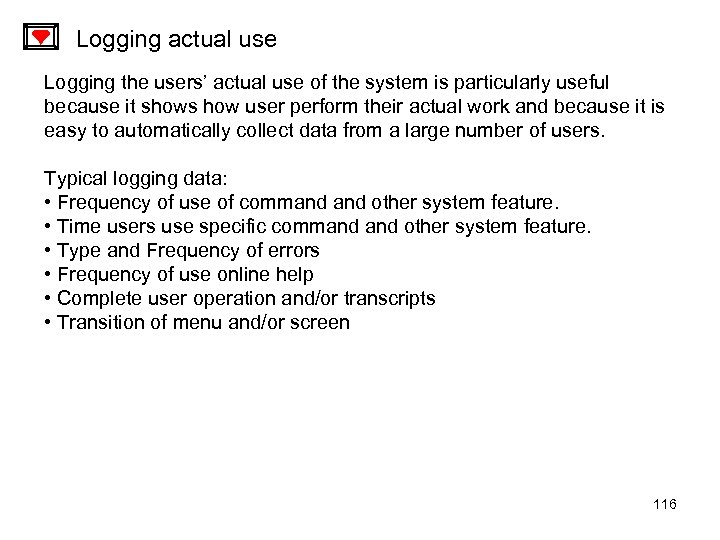 Logging actual use Logging the users' actual use of the system is particularly useful