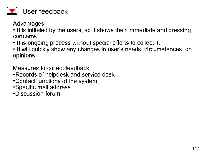 User feedback Advantages: • It is initialed by the users, so it shows their
