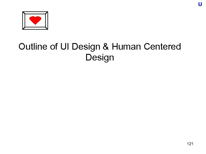 U Outline of UI Design & Human Centered Design 121