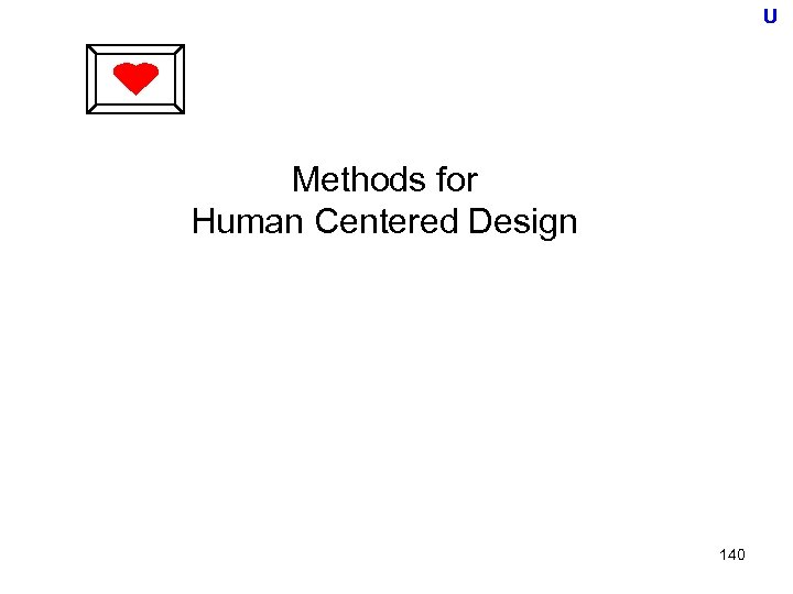 U Methods for Human Centered Design 140