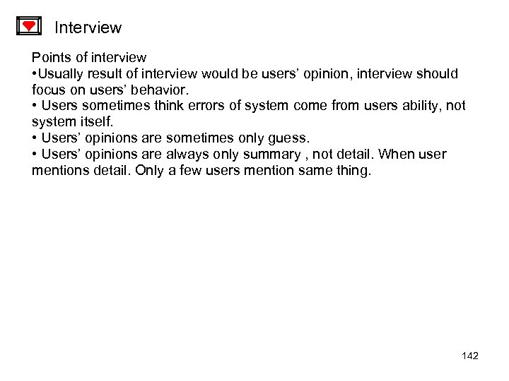 Interview Points of interview • Usually result of interview would be users' opinion, interview