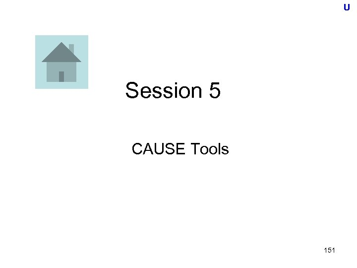 U Session 5 CAUSE Tools 151