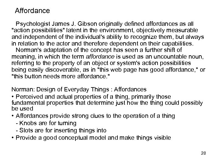 Affordance Psychologist James J. Gibson originally defined affordances as all
