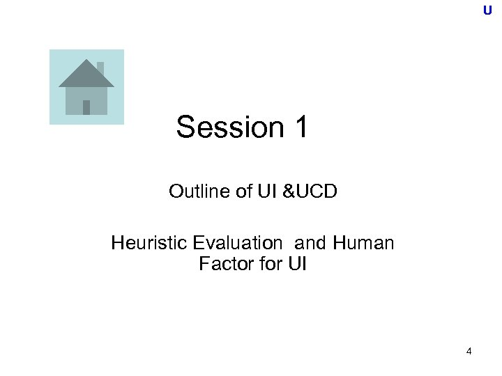 U Session 1 Outline of UI &UCD Heuristic Evaluation and Human Factor for UI