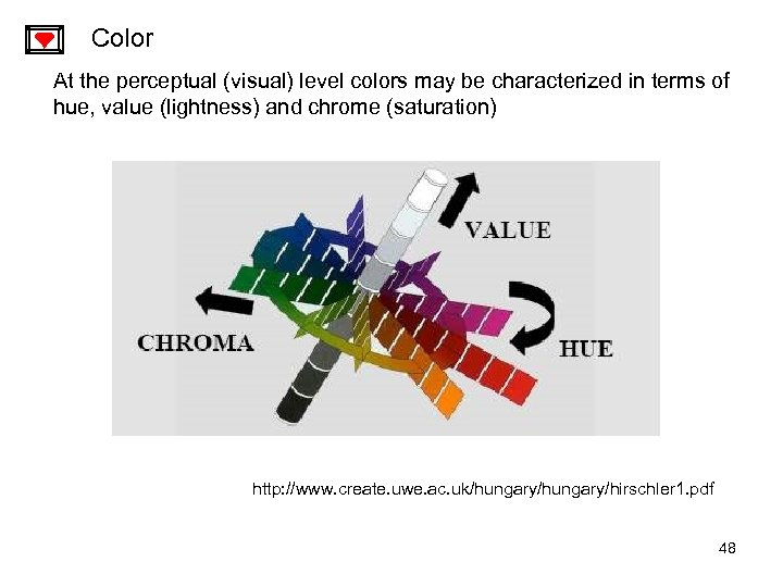 Color At the perceptual (visual) level colors may be characterized in terms of hue,