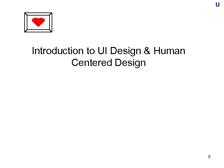 U Introduction to UI Design & Human Centered Design 5