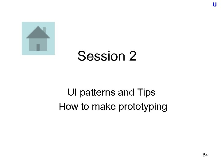 U Session 2 UI patterns and Tips How to make prototyping 54