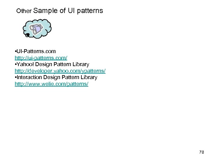 Other Sample of UI patterns • UI-Patterns. com http: //ui-patterns. com/ • Yahoo! Design