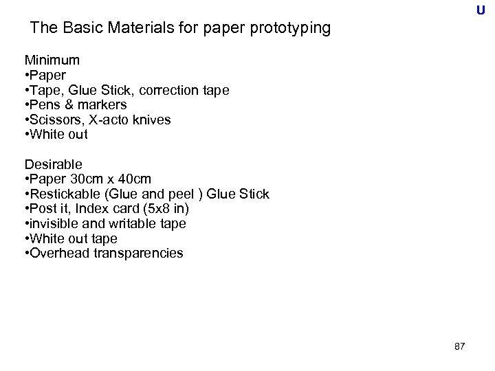 U The Basic Materials for paper prototyping Minimum • Paper • Tape, Glue Stick,