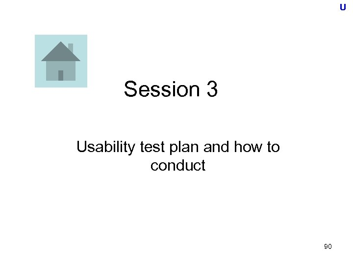 U Session 3 Usability test plan and how to conduct 90