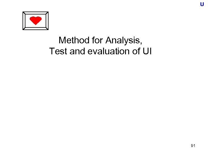 U Method for Analysis, Test and evaluation of UI 91