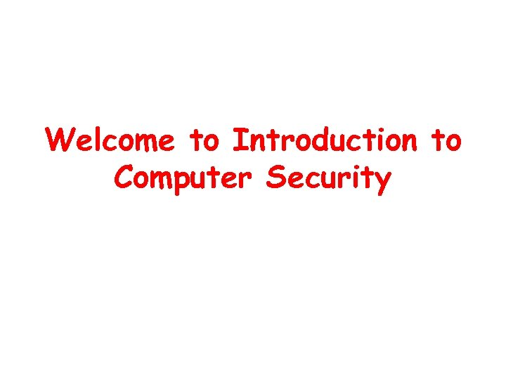 Welcome to Introduction to Computer Security