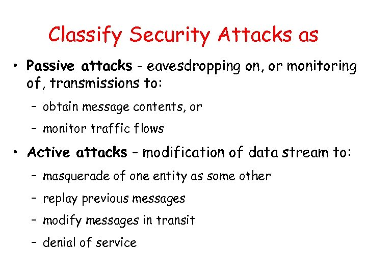 Classify Security Attacks as • Passive attacks - eavesdropping on, or monitoring of, transmissions