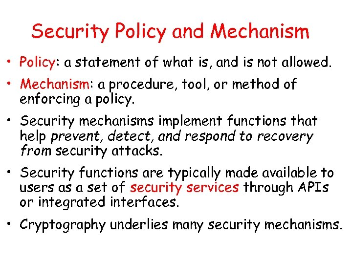 Security Policy and Mechanism • Policy: a statement of what is, and is not