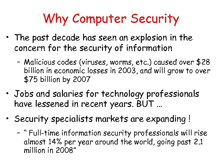Why Computer Security • The past decade has seen an explosion in the concern