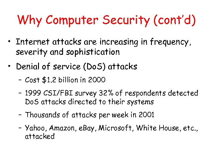 Why Computer Security (cont'd) • Internet attacks are increasing in frequency, severity and sophistication