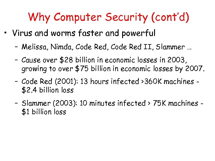 Why Computer Security (cont'd) • Virus and worms faster and powerful – Melissa, Nimda,