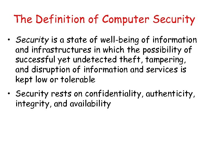 The Definition of Computer Security • Security is a state of well-being of information