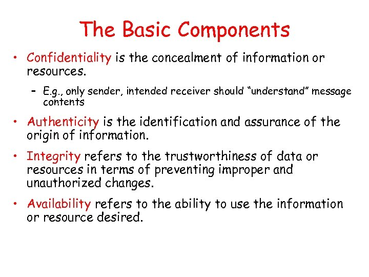 The Basic Components • Confidentiality is the concealment of information or resources. – E.