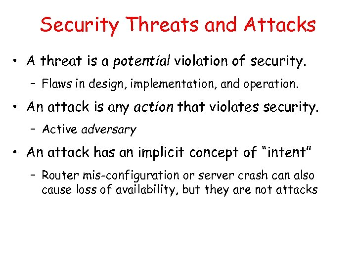 Security Threats and Attacks • A threat is a potential violation of security. –
